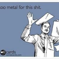 Too metal