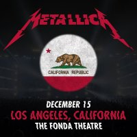 METALLICA at The Fonda Theater ..... Hardwired…for the Holidays!   12/15/2016